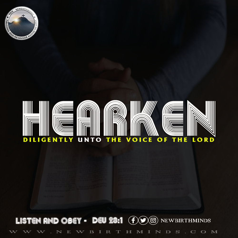 HEARKEN DELIGENTLY UNTO THE VOICE OF THE LORD