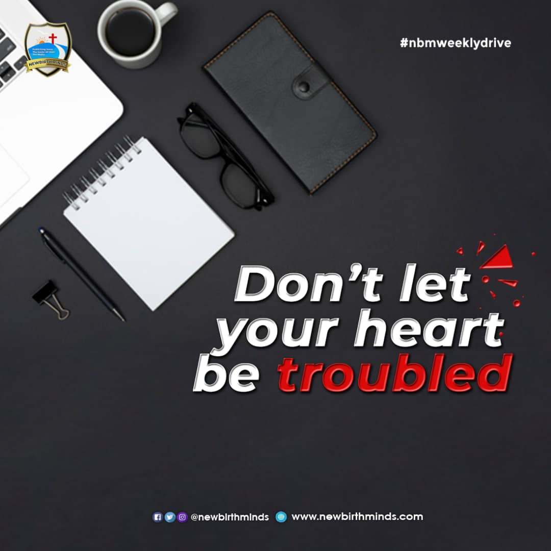 DO NOT LET YOUR HEART BE TROUBLED – NBM Weekly Drive