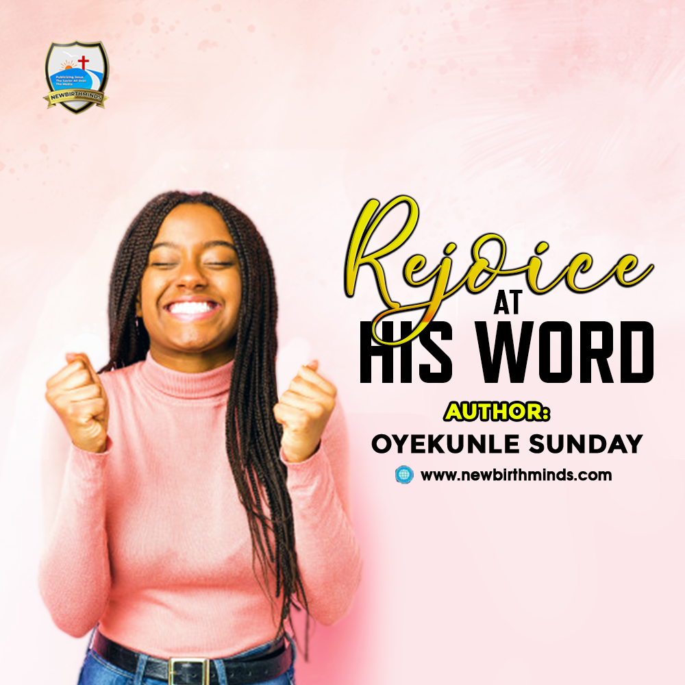 Rejoice at His Word – By Oyekunle Sunday