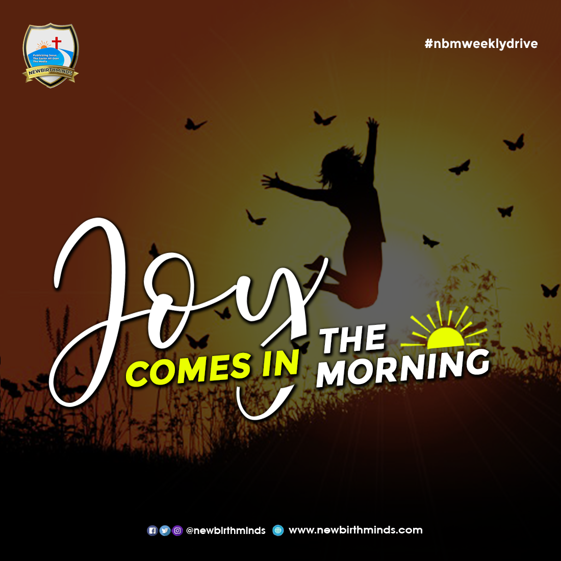 JOY COMES IN THE MORNING – NBM Weekly Drive