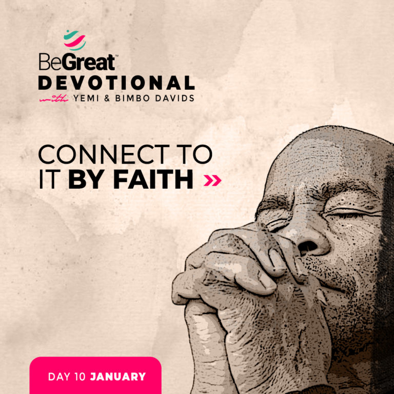 CONNECT TO IT BY FAITH – BeGreat Devotional – January 10