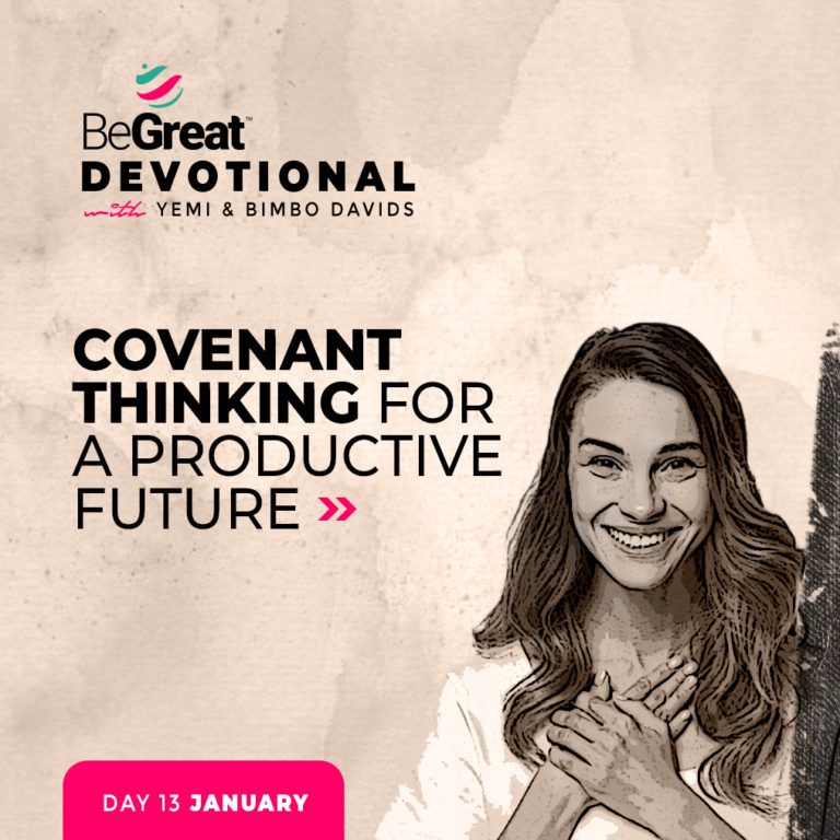 Covenant Thinking For A Productive Future – BeGreat Devotional – January 13