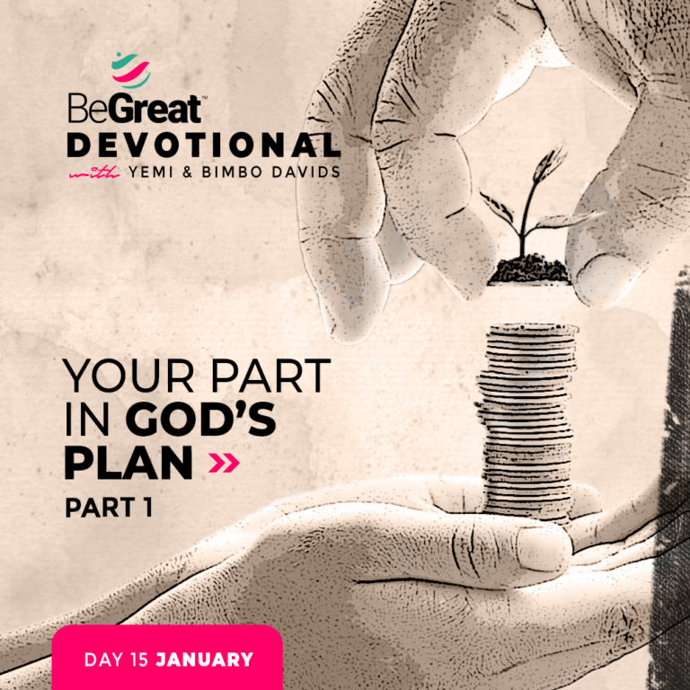 Your Part In God's Plan (Part 1) – BeGreat Devotional – January 15