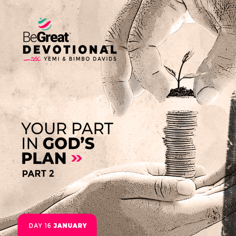 Your Part In God's Plan! (Part 2) – BeGreat Devotional – January 16