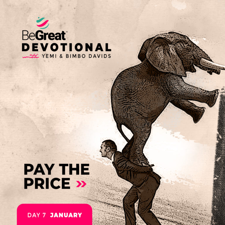 PAY THE PRICE – BeGreat Devotional – January 7