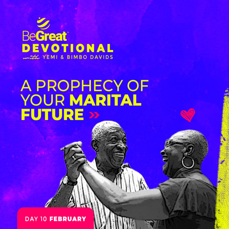 A PROPHECY OF YOUR MARITAL FUTURE – BeGreat Devotional – February 10