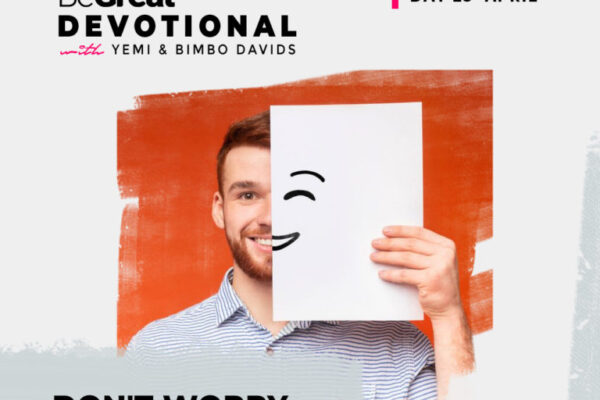 DON'T WORRY, BE HAPPY! 2 – BeGreat Devotional – April 23